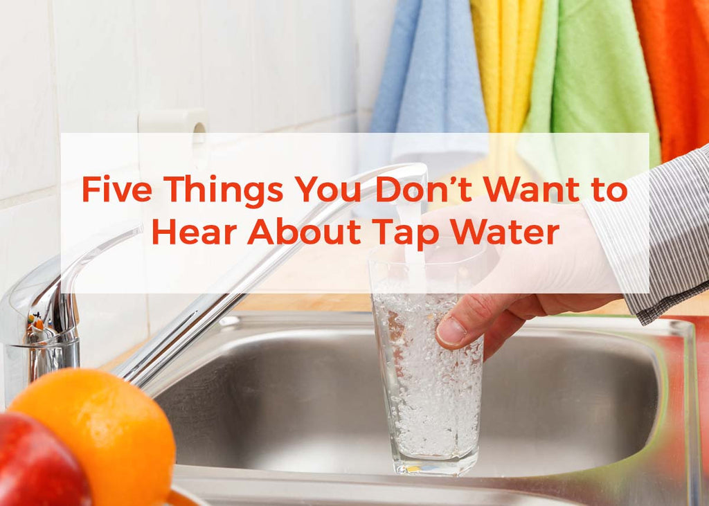 Five Things You Don't Want to Hear About Tap Water