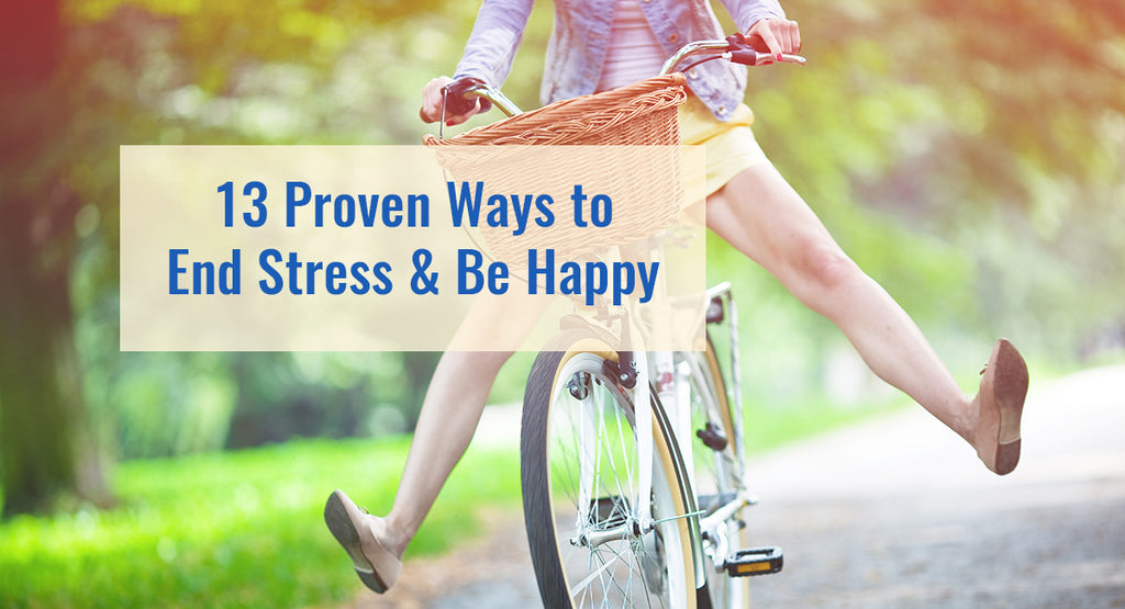 13 Proven Ways to End Stress & Be Happy
