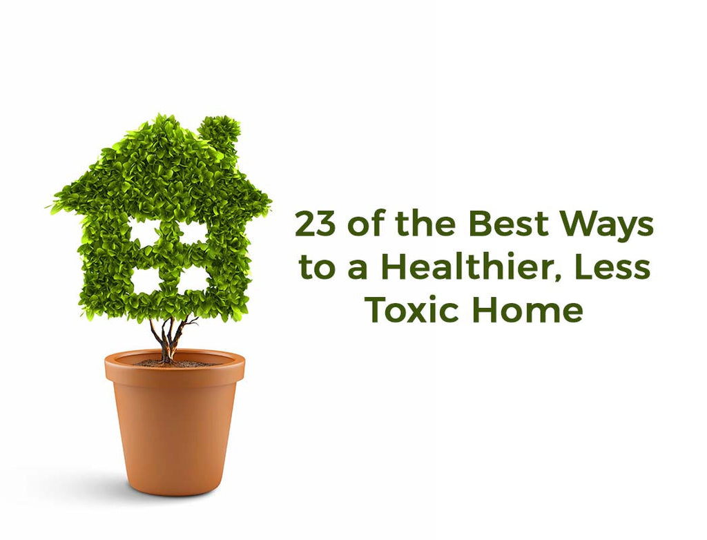 23 of the Best Ways to a Healthier, Less Toxic Home