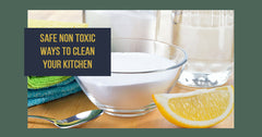 Kitchen Cleaners – Safe, Non-Toxic Ways to Clean Your Kitchen