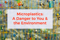 Microplastics - A Danger to You & the Environment