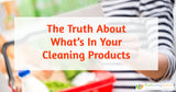 The Truth About What's In Your Cleaning Products