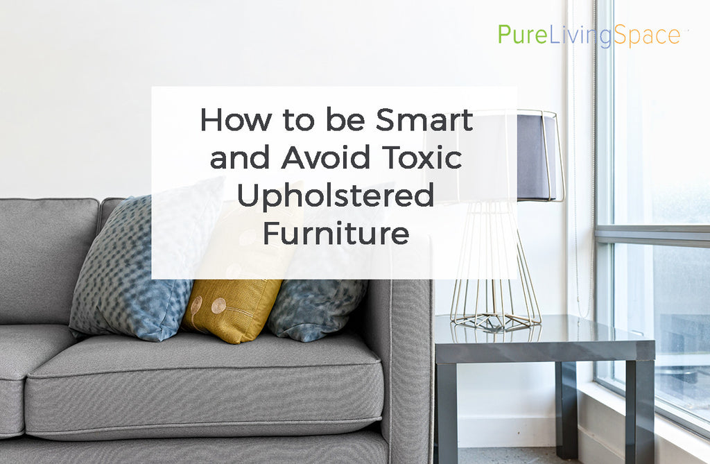 How To Be A Smart Shopper And Avoid Toxic Upholstered Furniture