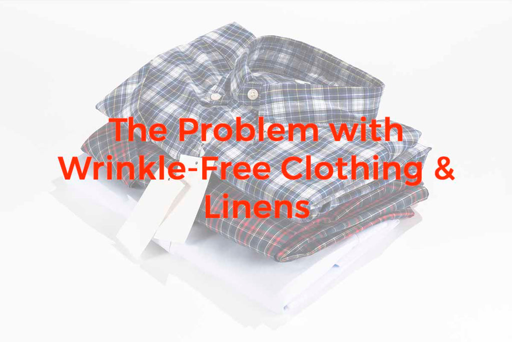 The Problem with Wrinkle-Free Clothing & Linens