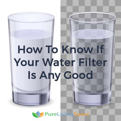 How To Know If Your Water Filter Is Any Good