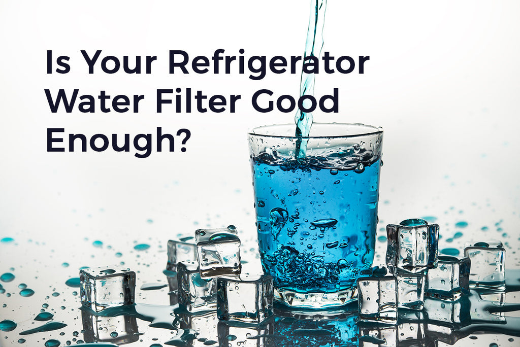 Is Your Refrigerator Water Filter Really Good Enough? – Pure Living