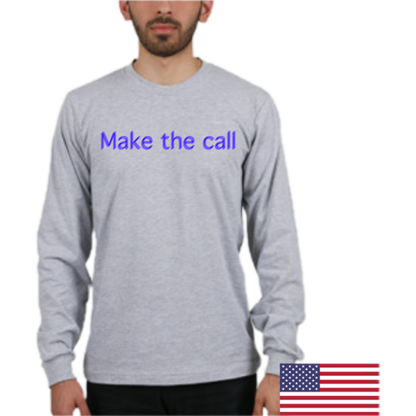 Make The Call Unisex Long Sleeve T-Shirt