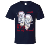 ...until you WALK in my shoes!-T Hoodie