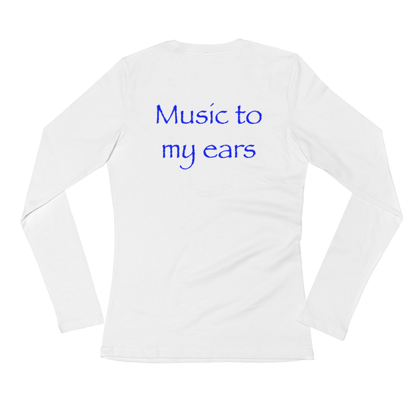 Music To My Ears Ladies' Long Sleeve T-Shirt