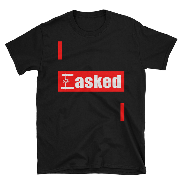 I Asked Short-Sleeve Unisex T-Shirt