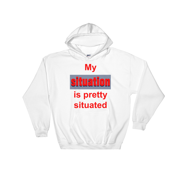 My Situation Is Pretty Situated At All Times Hooded Sweatshirt