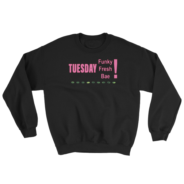 Tuesday Funky Fresh Bae! Sweatshirt