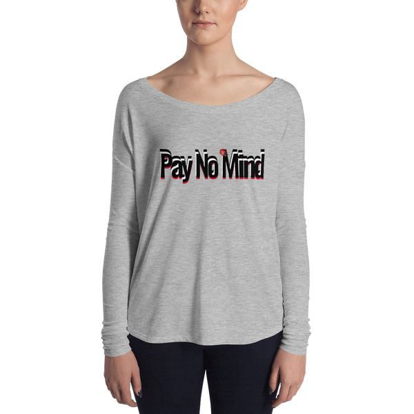 Pay No Mind Ladies' Long Sleeve Tee