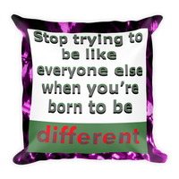 Stop Trying To Be Like Everyone Else Square Throw Pillow