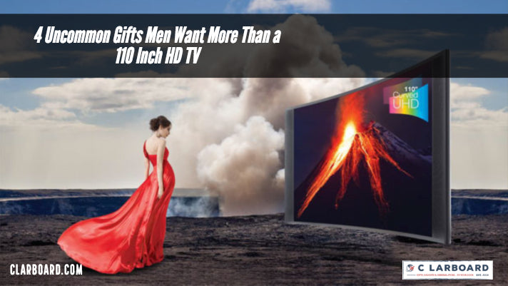 4 Uncommon Gifts Men Want More Than a 110 Inch HD TV