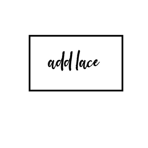 Upcharge: Add Lace