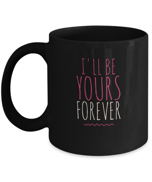 I'll be yours for ever - Coffee Mug Black - Uncle Seal