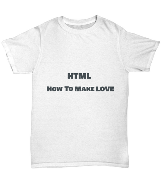 HTML - How to make love funny Tshirt White - Uncle Seal