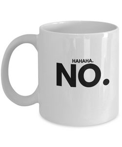 Funny Coffee Mug - Hahahaha. No. - Sarcastic & Humorist Gift - Uncle Seal