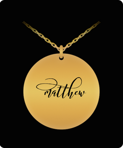 Matthew Pendant - Name Necklace - Personalized Charm Gift - Gold plated Plated/Stainless Steel - Laser Engraved - Lovely Present - Uncle Seal