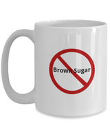 No Brown Sugar - Funny White Coffee Mug 15oz - Uncle Seal