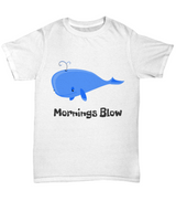 Funny Morning Tshirt- Mornings Blow - White - Uncle Seal