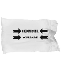 Good Morning you're Alive - Funny Pillow Case - Uncle Seal
