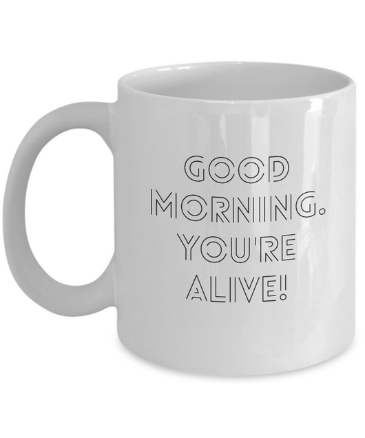 Good Morning you're Alive - Funny Coffee Mug White & Black - Uncle Seal