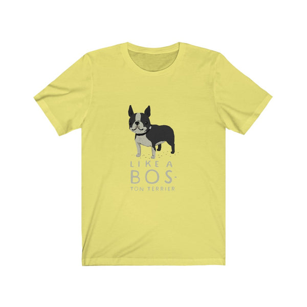 "Funny Boston Terrier T-Shirt ""Like a Bos-ton Terrier"""