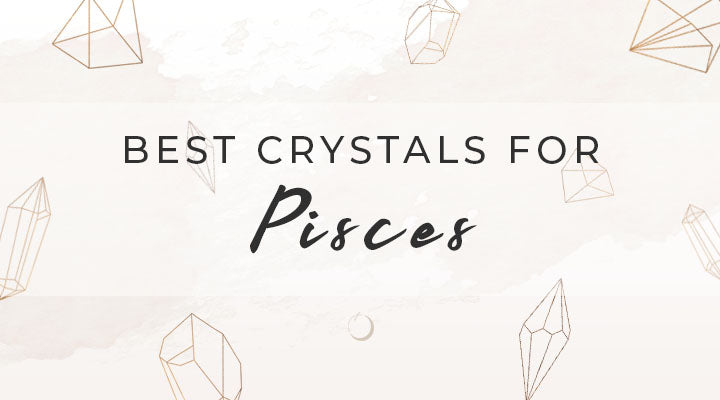 Best Crystals for Pisces