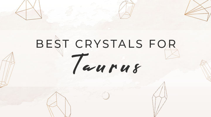Best Crystals for Taurus