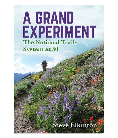 A Grand Experiment - The National Trail System at 50 - Steve Elkington