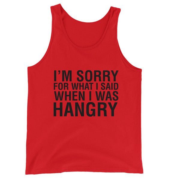 I'M SORRY FOR WHAT I SAID WHEN I WAS HANGRY / Unisex Tank Top
