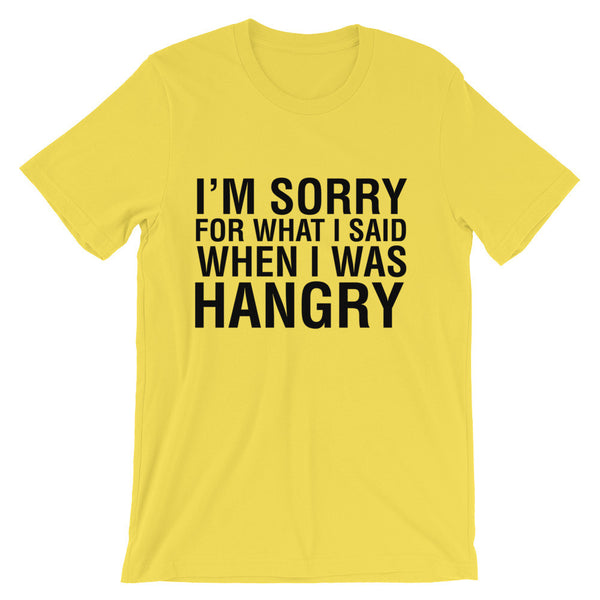I'M SORRY FOR WHAT I SAID WHEN I WAS HANGRY / Unisex short sleeve t-shirt