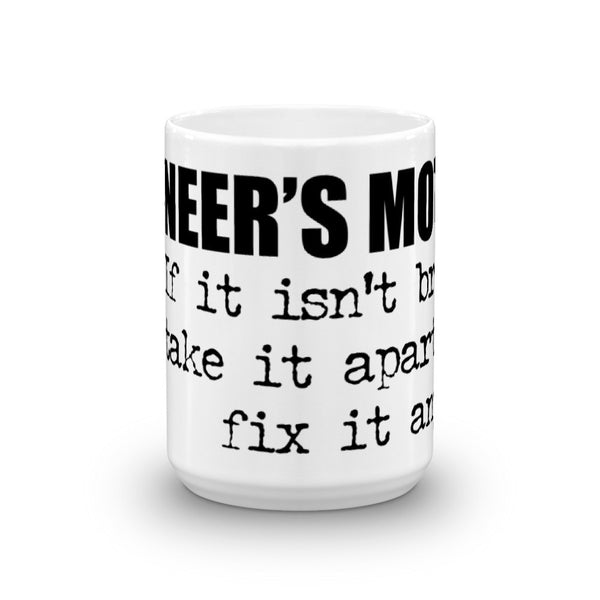 ENGINEER'S MOTTO: If it isn't broken, take it apart and fix it anyway / Coffee Mug made in the USA