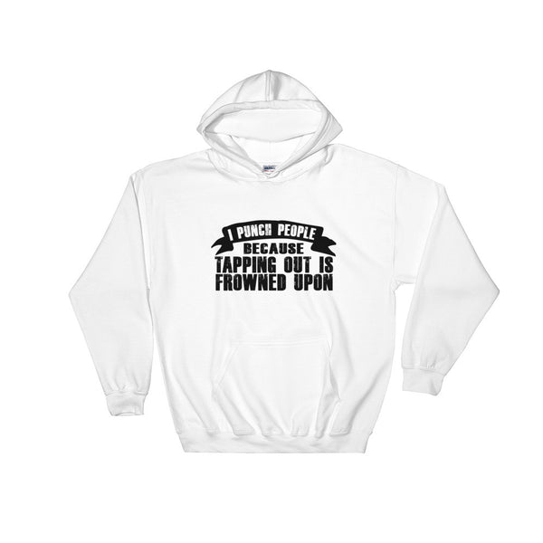 TAPPING OUT IS FROWNED UPON / Hooded Sweatshirt