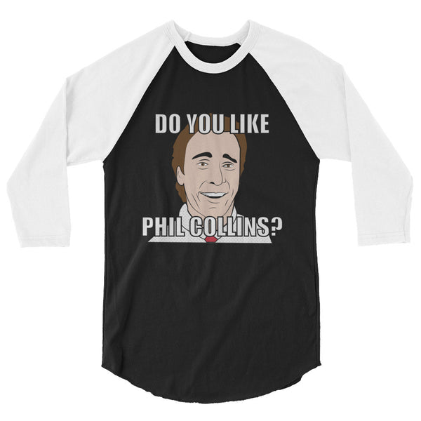 DO YOU LIKE PHIL COLLINS? / American Psycho Inspired / Unisex 3/4 sleeve raglan shirt