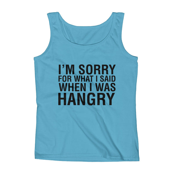I'M SORRY FOR WHAT I SAID WHEN I WAS HANGRY / Funny Ladies' Tank