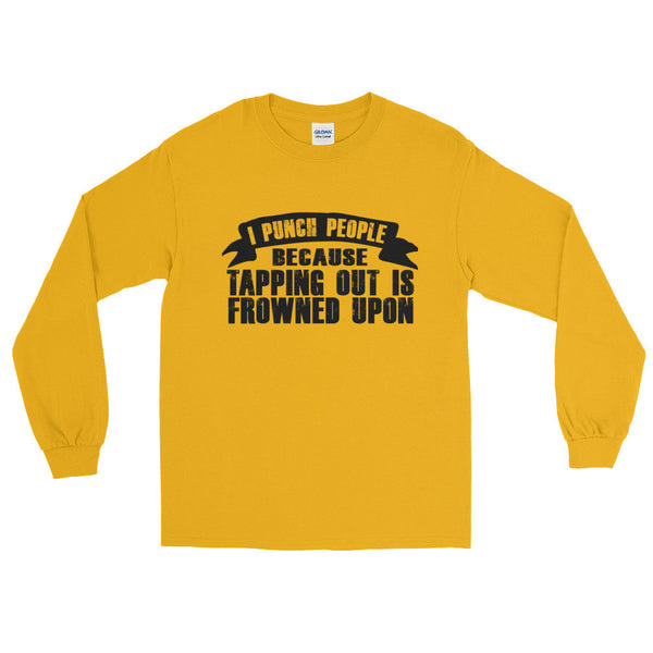 TAPPING OUT IS FROWNED UPON / MMA / Long Sleeve T-Shirt