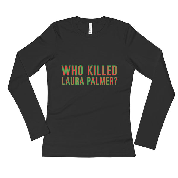 Who Killed Laura Palmer? / Twin Peaks Inspired Ladies' Long Sleeve T-Shirt