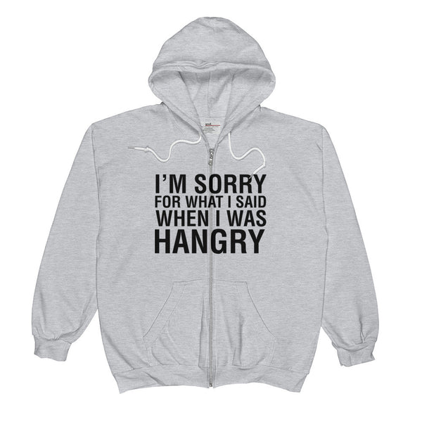 I'M SORRY FOR WHAT I SAID WHEN I WAS HANGRY / Unisex Zip Hoodie