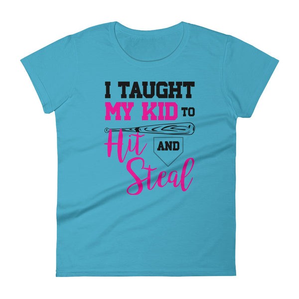 I Taught My Kid To Hit & Steal / Baseball Mom / Women's short sleeve t-shirt