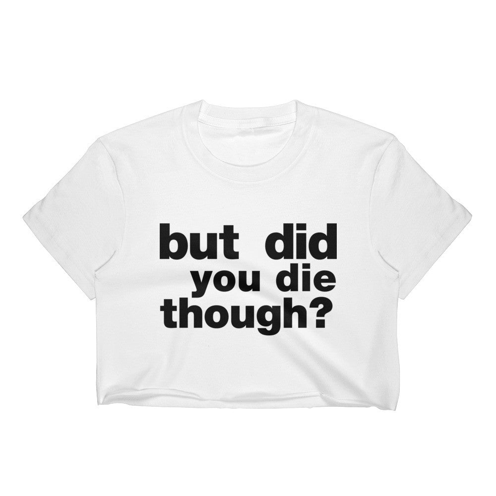 But Did You Die Though? / Funny CrossFit Inspired / Women's Crop Top