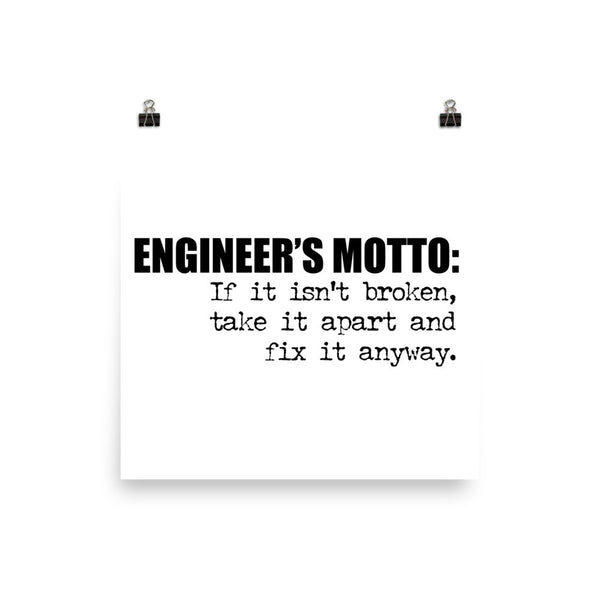 ENGINEER'S MOTTO: If it isn't broken, take it apart and fix it anyway / Poster