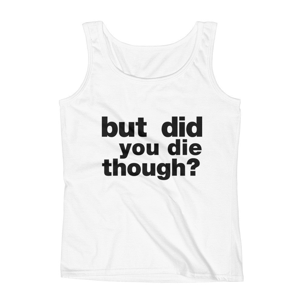 But Did You Die Though? / Funny Workout Tank / Ladies' Tank