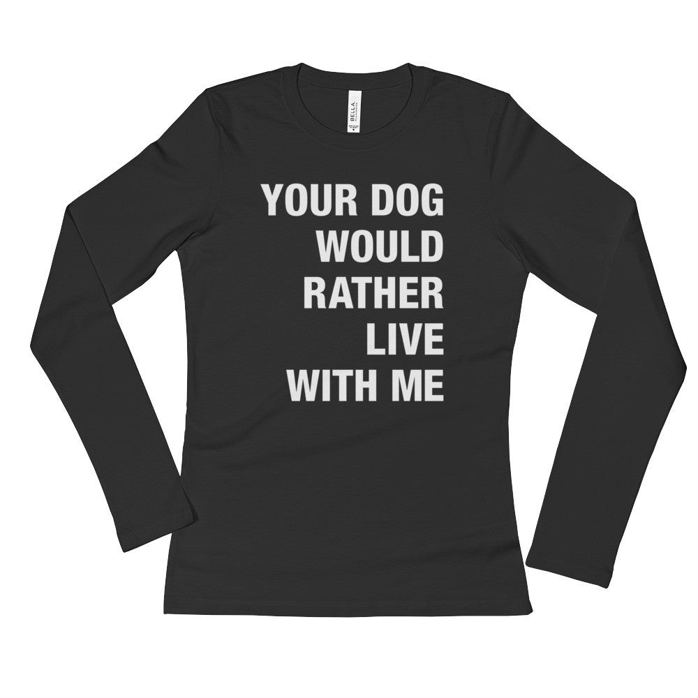 Your Dog / White Text / Ladies' Long Sleeve T-Shirt