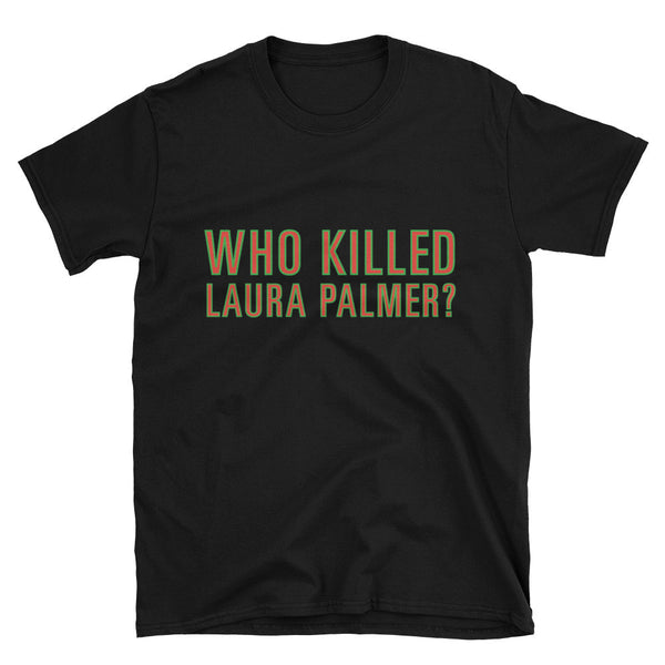 Who Killed Laura Palmer / Twin Peaks Inspired / Soft Style Unisex T-Shirt