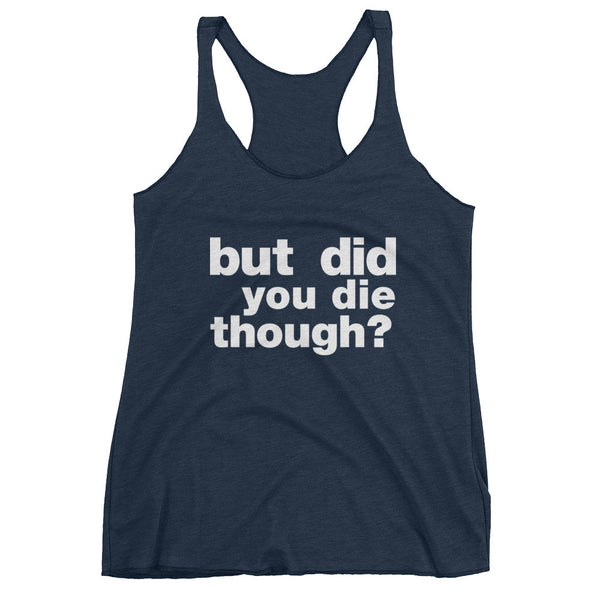 But Did You Die Though? / Sarcastic Women's tank top