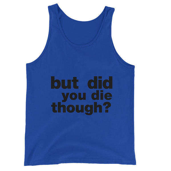 But Did You Die Though? / Crossfit Inspired Unisex Tank Top