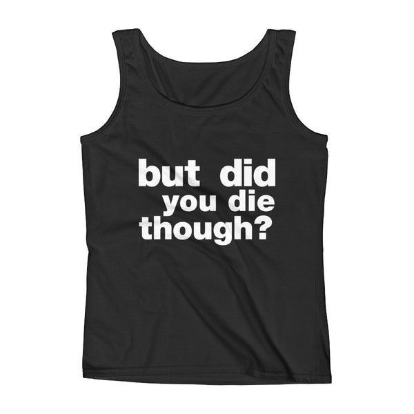 But Did You Die Though? / CrossFit Inspired / Ladies' Tank